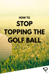 How To Stop Topping The Golf Ball Main Image