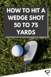 How to hit a wedge shot 50 to 75 yards main image