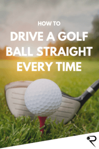 How To Drive A Golf Ball Straight Every Time Main Image