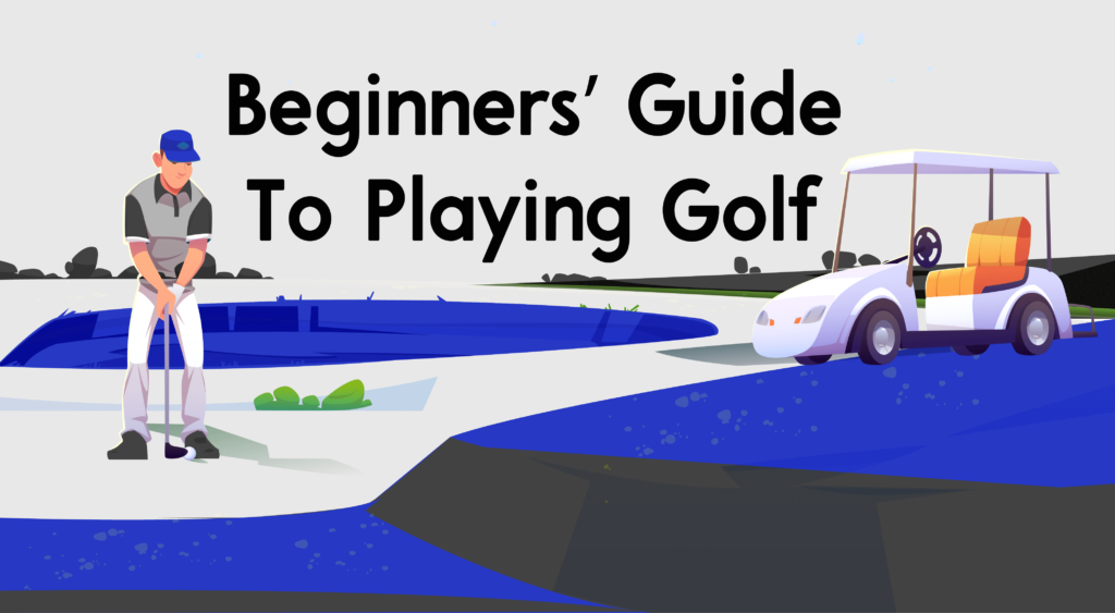 Beginners' Guide To Playing Golf